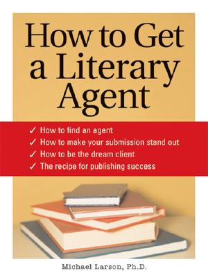 How to Get a Literary Agent By Larsen, Michael