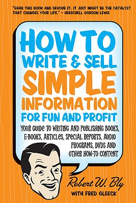 How to Write & Sell Simple Information for Fun and Profit By Bly, Robert W./ Gleeck, Fred (CON)